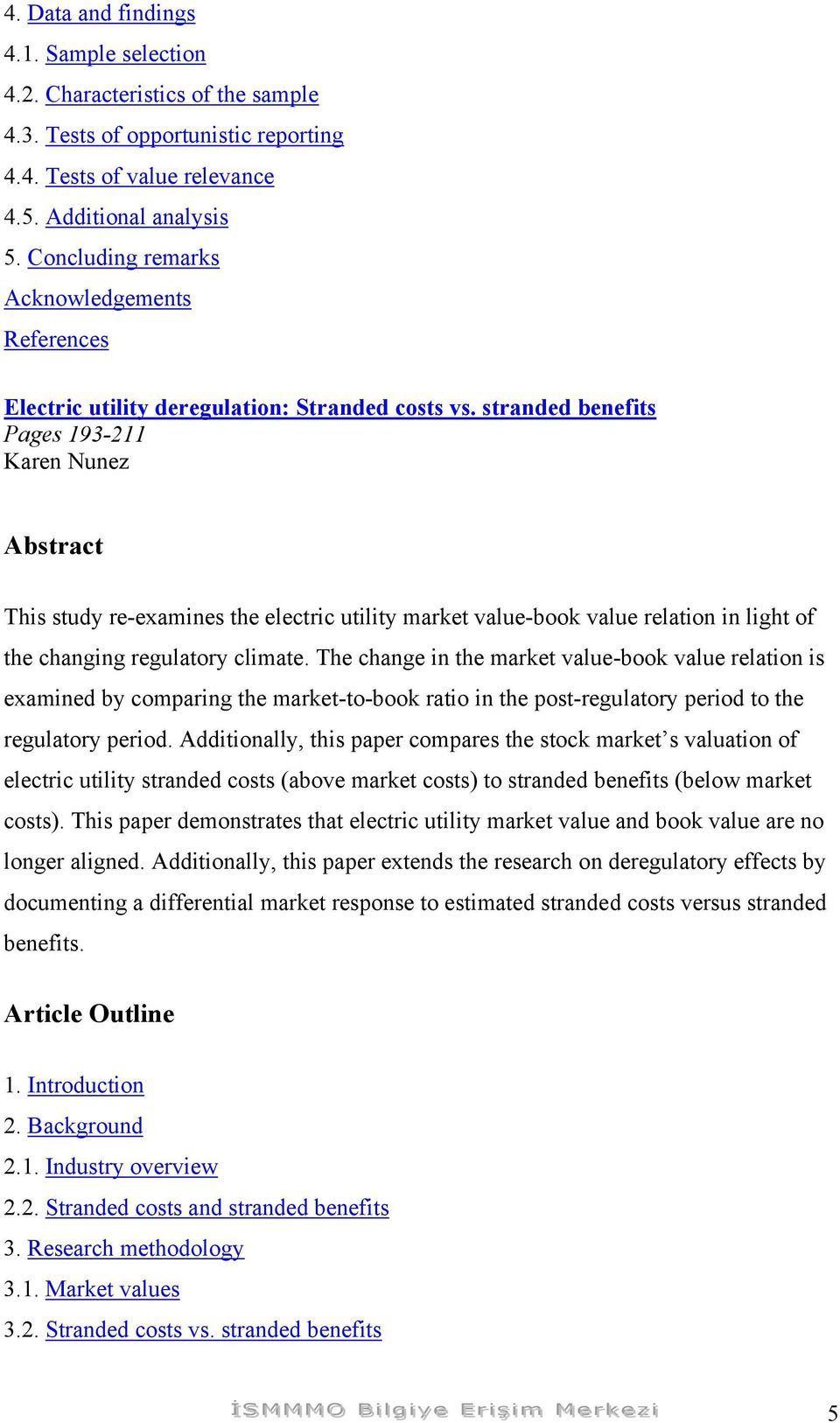 stranded benefits Pages 193-211 Karen Nunez This study re-examines the electric utility market value-book value relation in light of the changing regulatory climate.