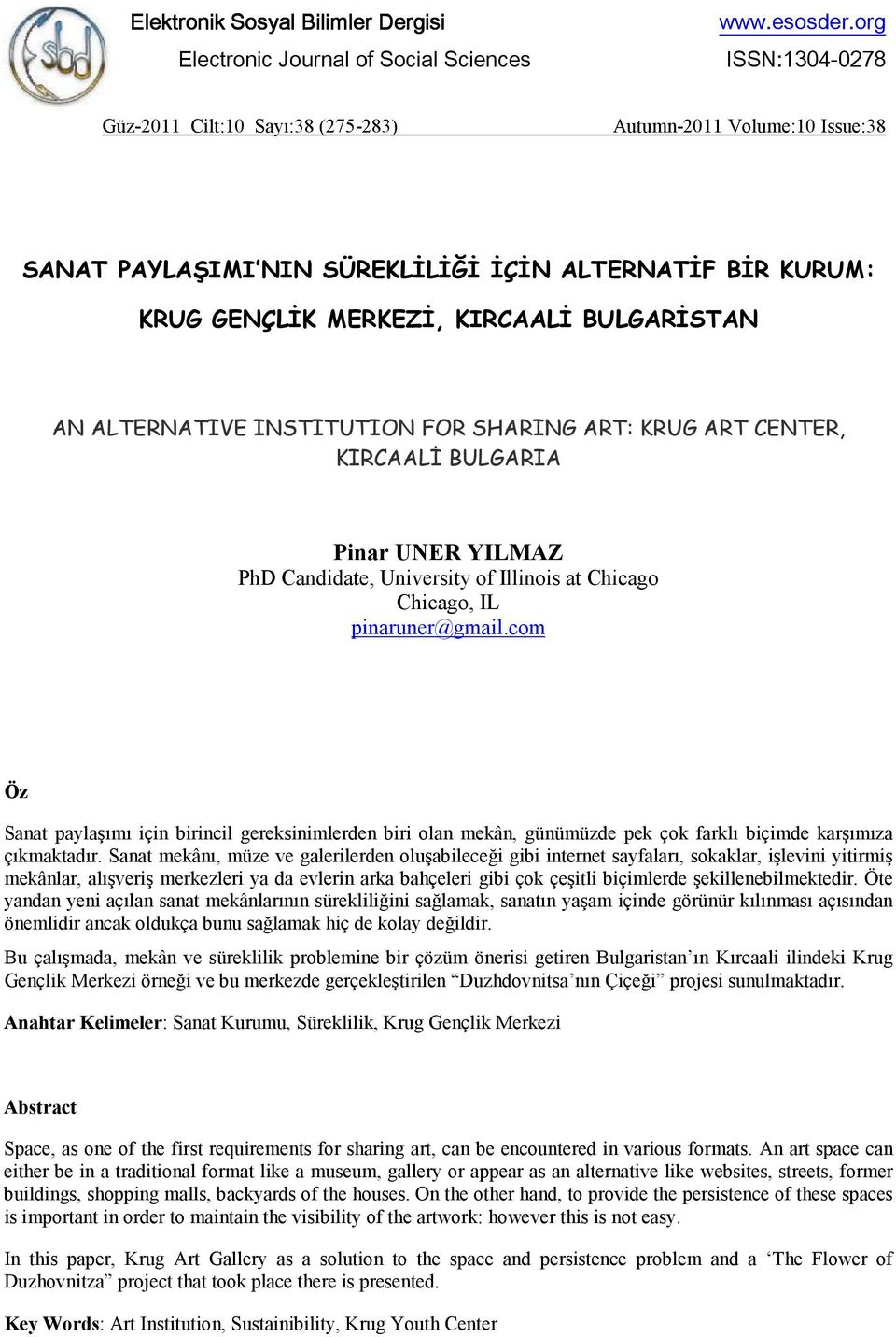 ALTERNATIVE INSTITUTION FOR SHARING ART: KRUG ART CENTER, KIRCAALİ BULGARIA Pinar UNER YILMAZ PhD Candidate, University of Illinois at Chicago Chicago, IL pinaruner@gmail.