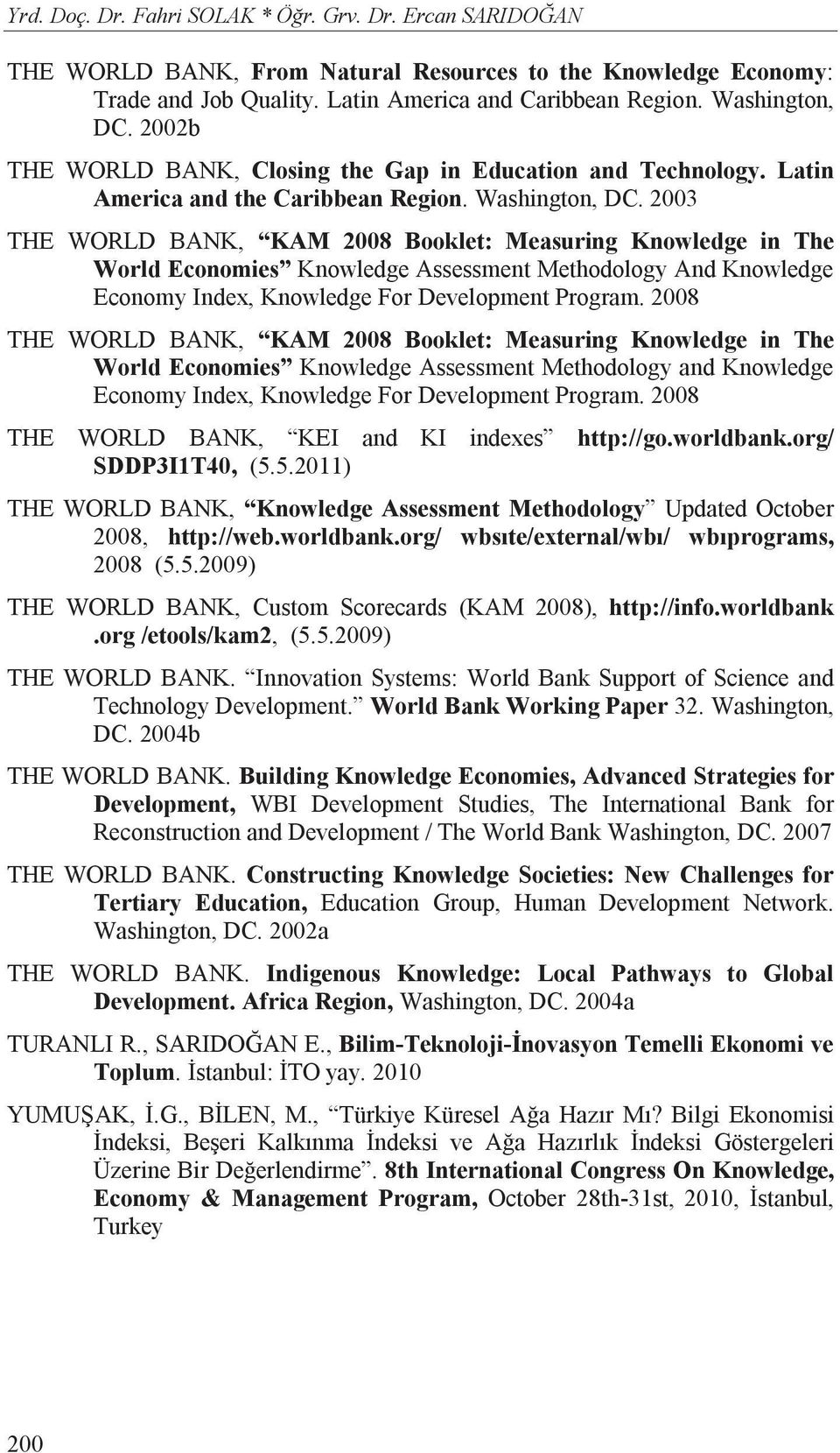 2003 THE WORLD BANK, KAM 2008 Booklet: Measuring Knowledge in The World Economies Knowledge Assessment Methodology And Knowledge Economy Index, Knowledge For Development Program.