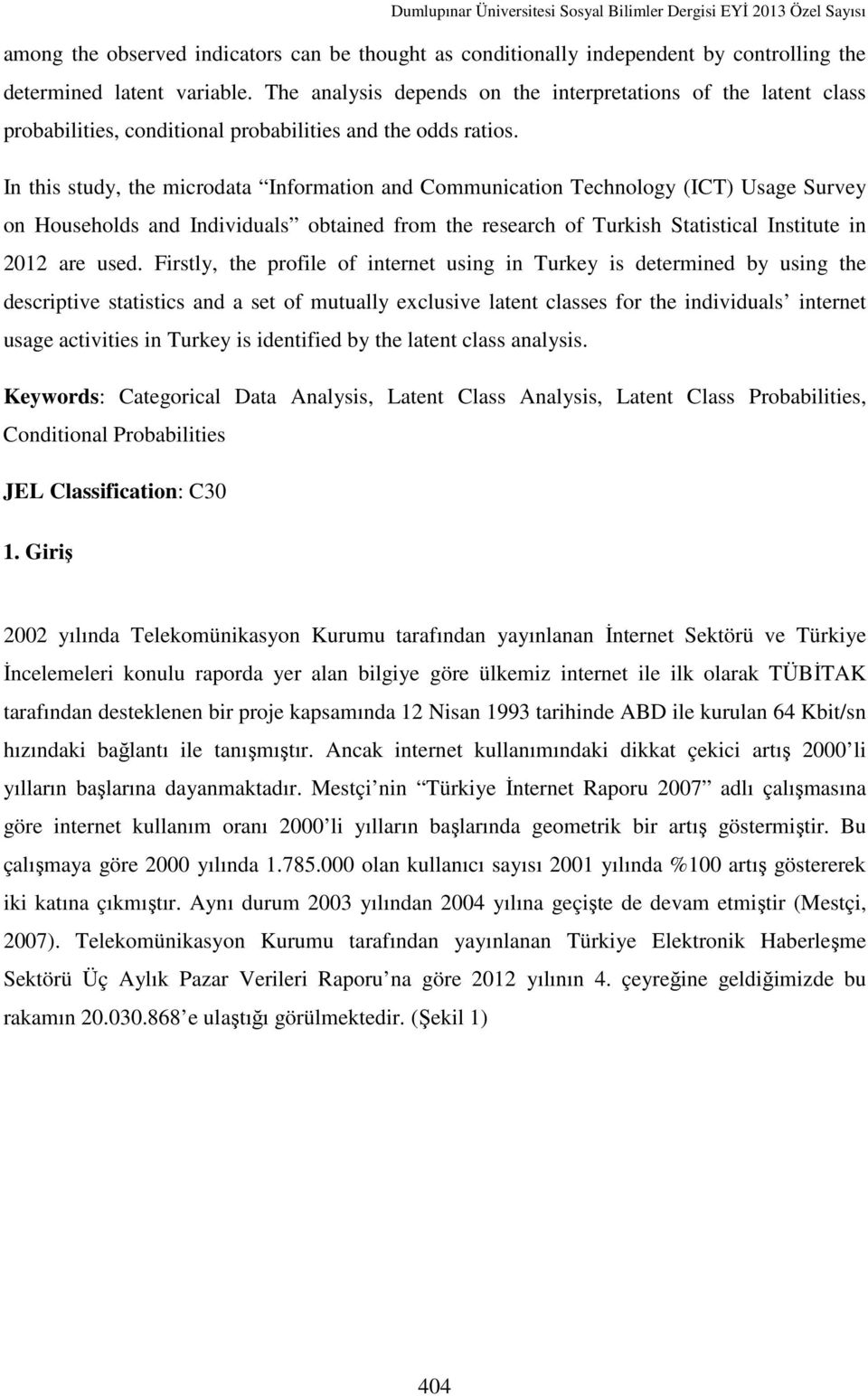 In this study, the microdata Information and Communication Technology (ICT) Usage Survey on Households and Individuals obtained from the research of Turkish Statistical Institute in 2012 are used.