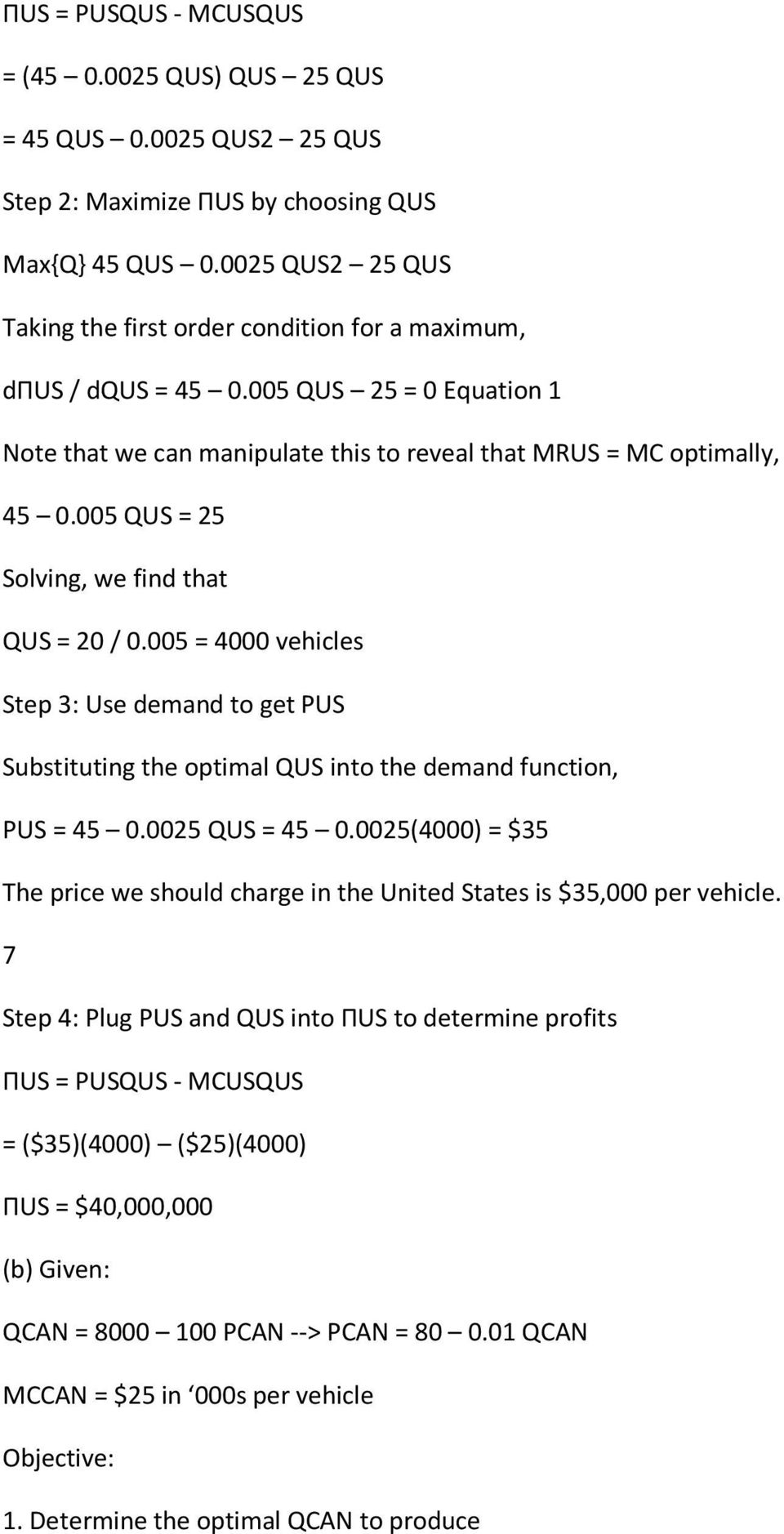 005 QUS = 25 Solving, we find that QUS = 20 / 0.005 = 4000 vehicles Step 3: Use demand to get PUS Substituting the optimal QUS into the demand function, PUS = 45 0.0025 QUS = 45 0.