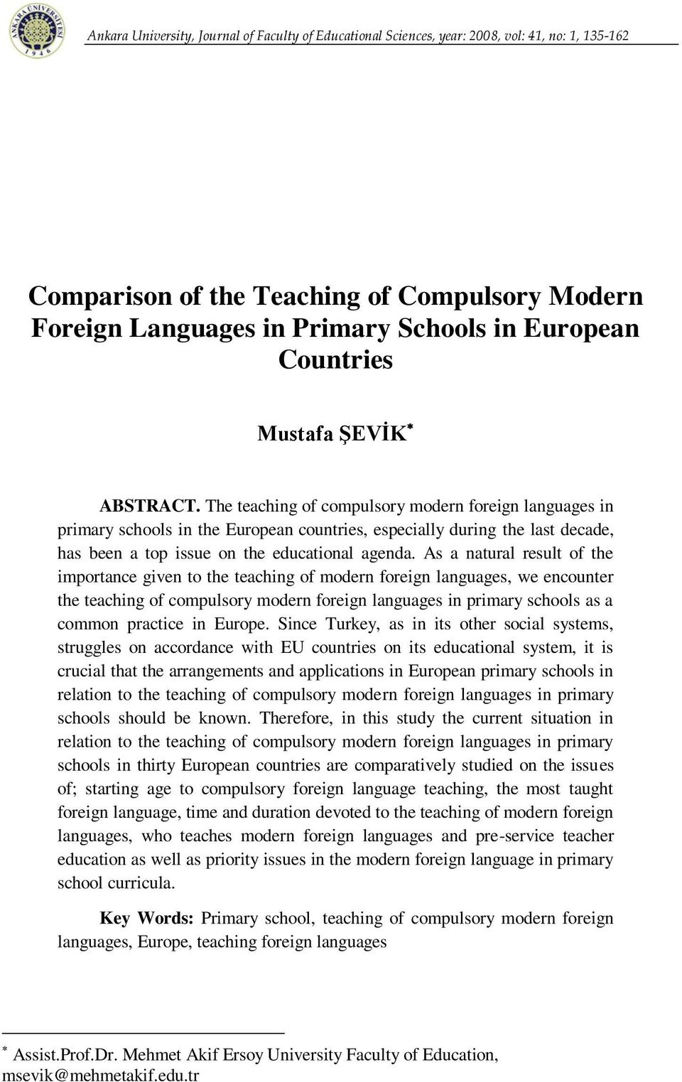 The teaching of compulsory modern foreign languages in primary schools in the European countries, especially during the last decade, has been a top issue on the educational agenda.