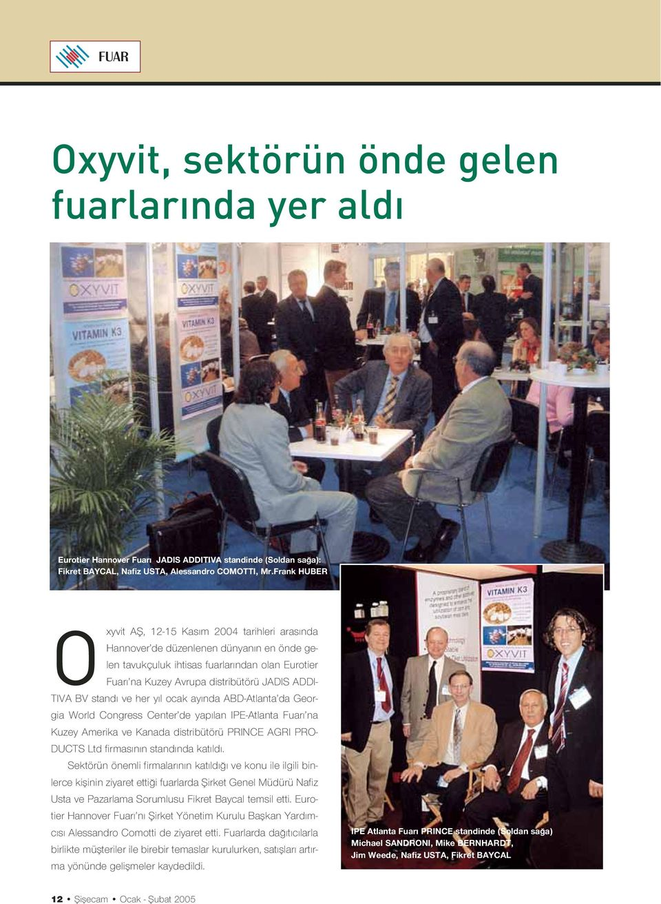 TIVA BV stand ve her y l ocak ay nda ABD-Atlanta da Georgia World Congress Center de yap lan IPE-Atlanta Fuar na Kuzey Amerika ve Kanada distribütörü PRINCE AGRI PRO- DUCTS Ltd firmas n n stand nda