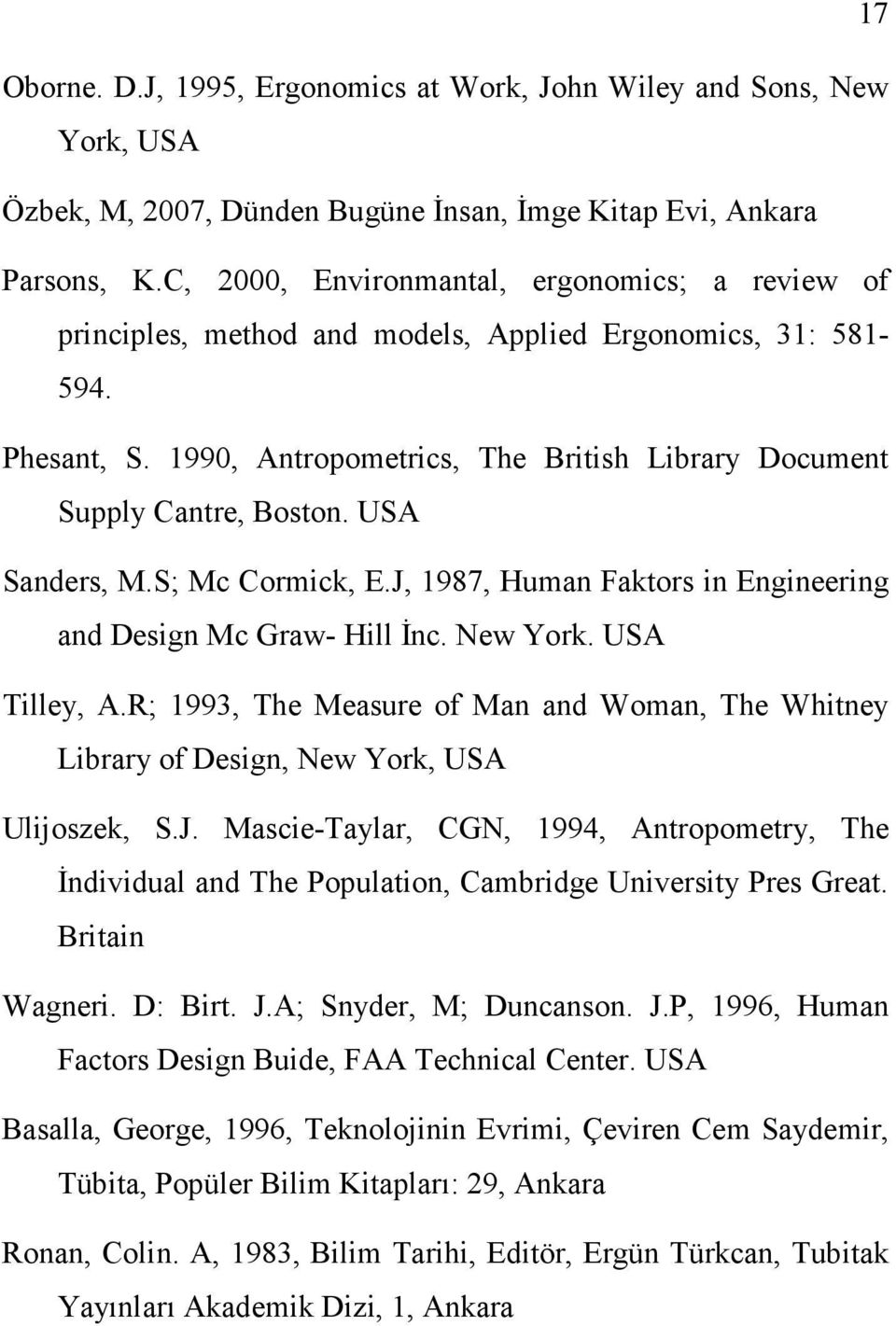 USA Sanders, M.S; Mc Cormick, E.J, 1987, Human Faktors in Engineering and Design Mc Graw- Hill Đnc. New York. USA Tilley, A.