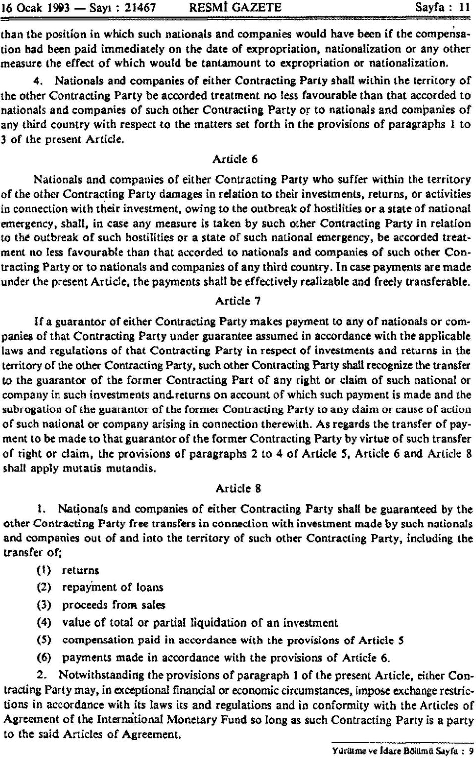 Nationals and companies of either Contracting Party shall within the territory of the other Contracting Party be accorded treatment no less favourable than that accorded to nationals and companies of
