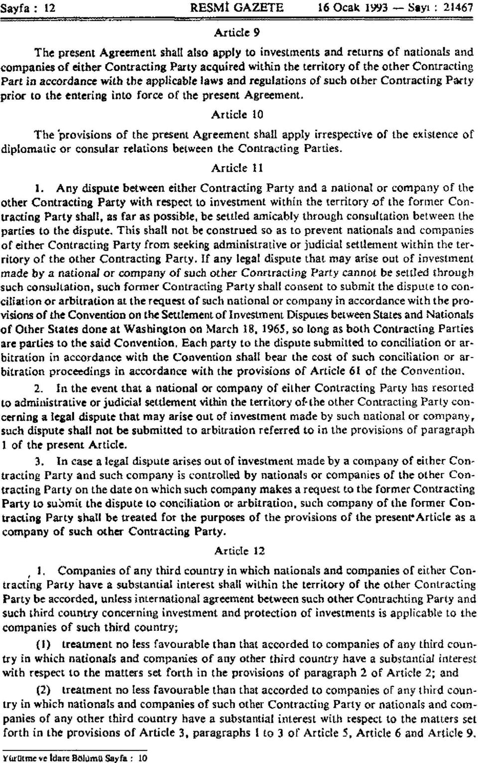 Article 10 The provisions of the present Agreement shall apply irrespective of the existence of diplomatic or consular relations between the Contracting Parties. Ardcle 11 1.