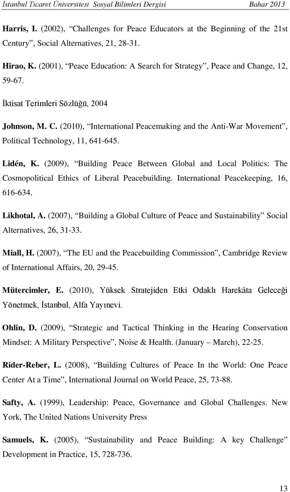 Lidén, K. (2009), Building Peace Between Global and Local Politics: The Cosmopolitical Ethics of Liberal Peacebuilding. International Peacekeeping, 16, 616-634. Likhotal, A.