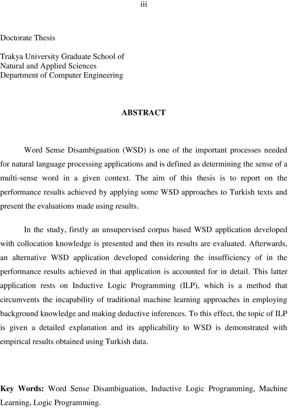 The aim of this thesis is to report on the performance results achieved by applying some WSD approaches to Turkish texts and present the evaluations made using results.