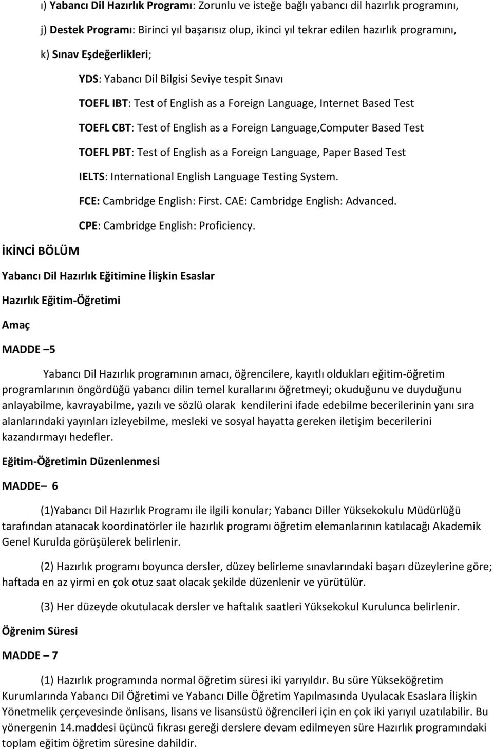 Language,Computer Based Test TOEFL PBT: Test of English as a Foreign Language, Paper Based Test IELTS: International English Language Testing System. FCE: Cambridge English: First.