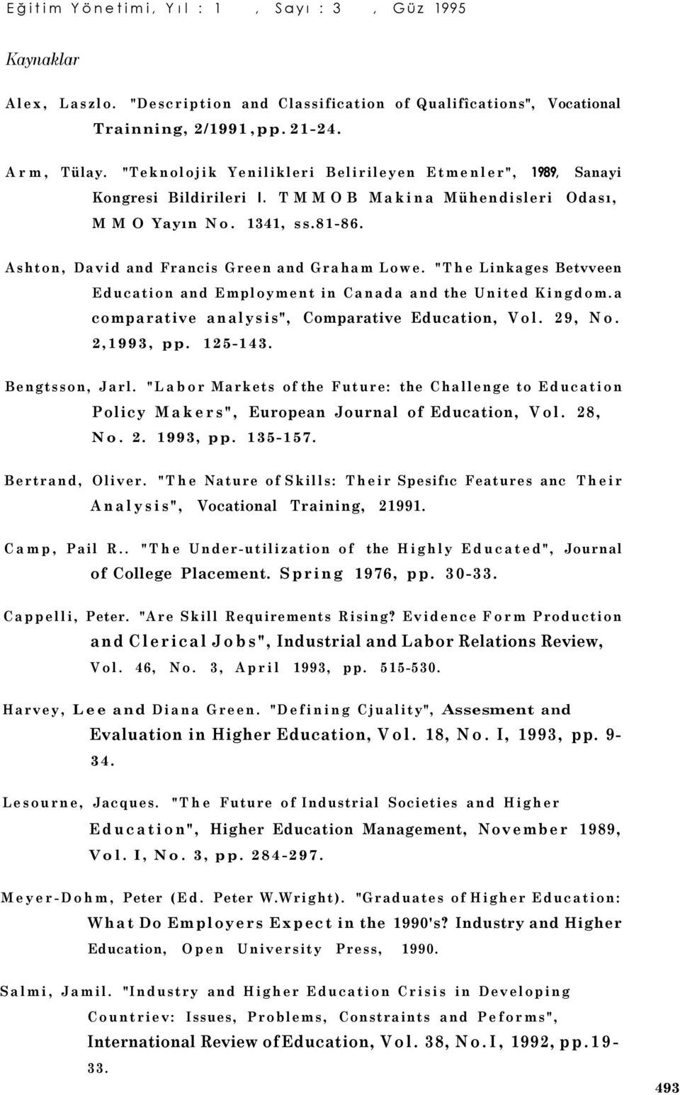 """The Linkages Betvveen Education and Employment in Canada and the United Kingdom.a comparative analysis"", Comparative Education, Vol. 29, No. 2,1993, pp. 125-143. Bengtsson, Jarl."
