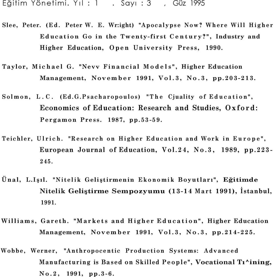 "1987, pp.53-59. Teichler, Ulrich. ""Research on Higher Education and Work in Europe"", European Journal of Education, Vol.24, No.3, 1989, pp.223-245. Ünal, L.Işıl."