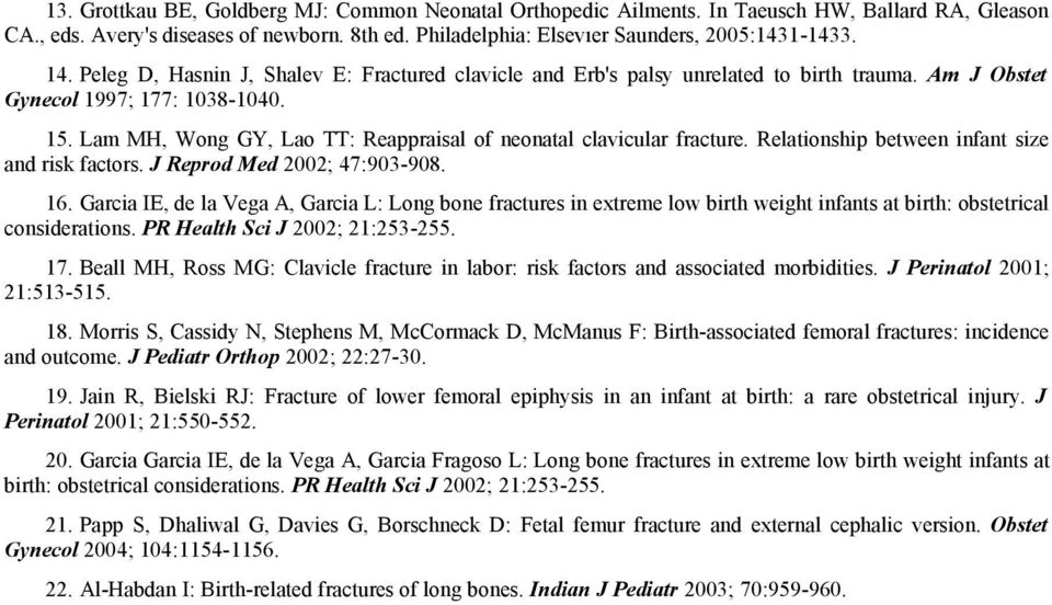Lam MH, Wong GY, Lao TT: Reappraisal of neonatal clavicular fracture. Relationship between infant size and risk factors. J Reprod Med 2002; 47:903-908. 16.