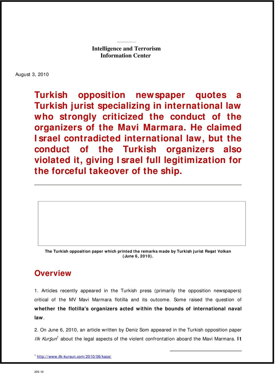 He claimed Israel contradicted international law, but the conduct of the Turkish organizers also violated it, giving Israel full legitimization for the forceful takeover of the ship.