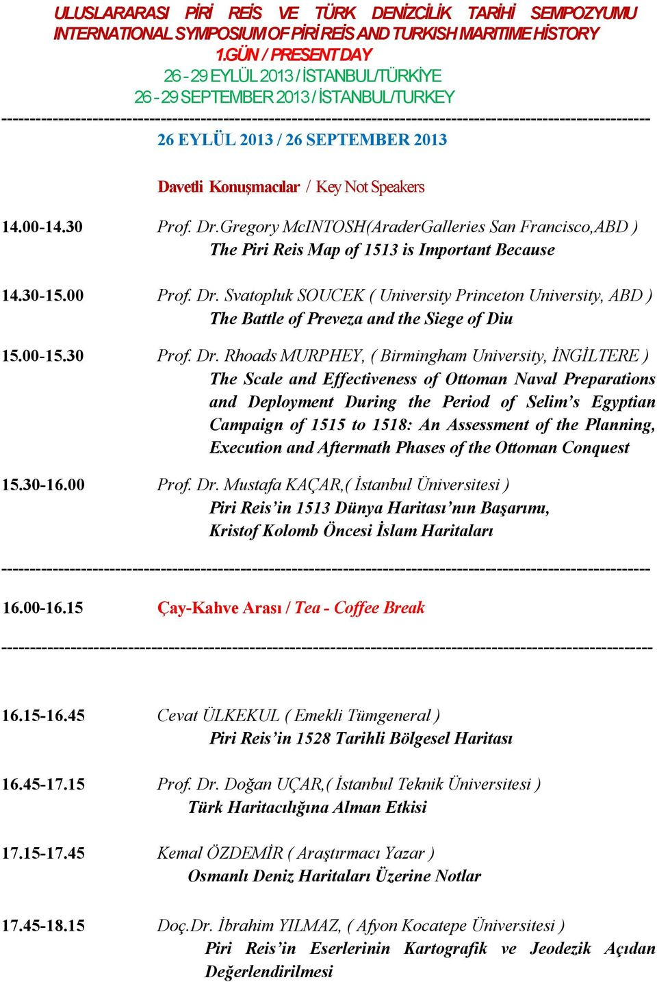 Svatopluk SOUCEK ( University Princeton University, ABD ) The Battle of Preveza and the Siege of Diu 15.00-15.30 Prof. Dr.