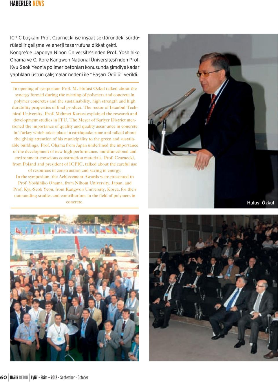 Hulusi Ozkul talked about the synergy formed during the meeting of polymers and concrete in polymer concretes and the sustainability, high strength and high durability properties of final product.