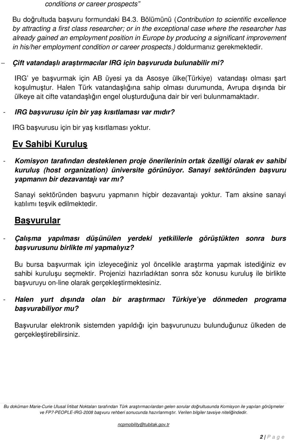 producing a significant improvement in his/her employment condition or career prospects.) doldurmanız gerekmektedir. Çift vatandaşlı araştırmacılar IRG için başvuruda bulunabilir mi?