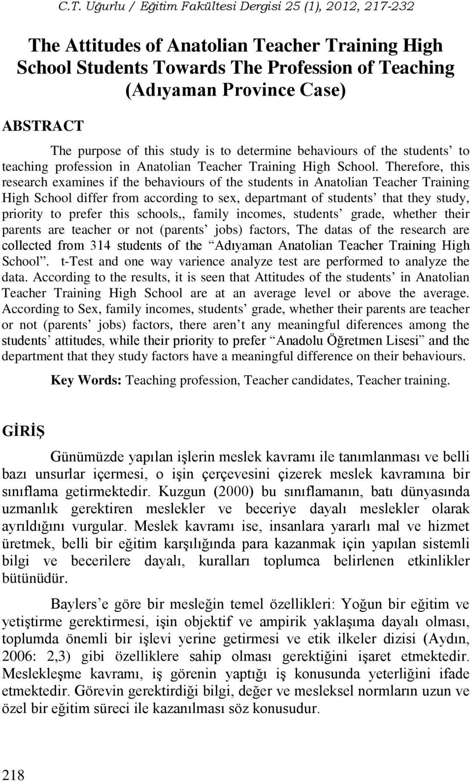 Therefore, this research examines if the behaviours of the students in Anatolian Teacher Training High School differ from according to sex, departmant of students that they study, priority to prefer