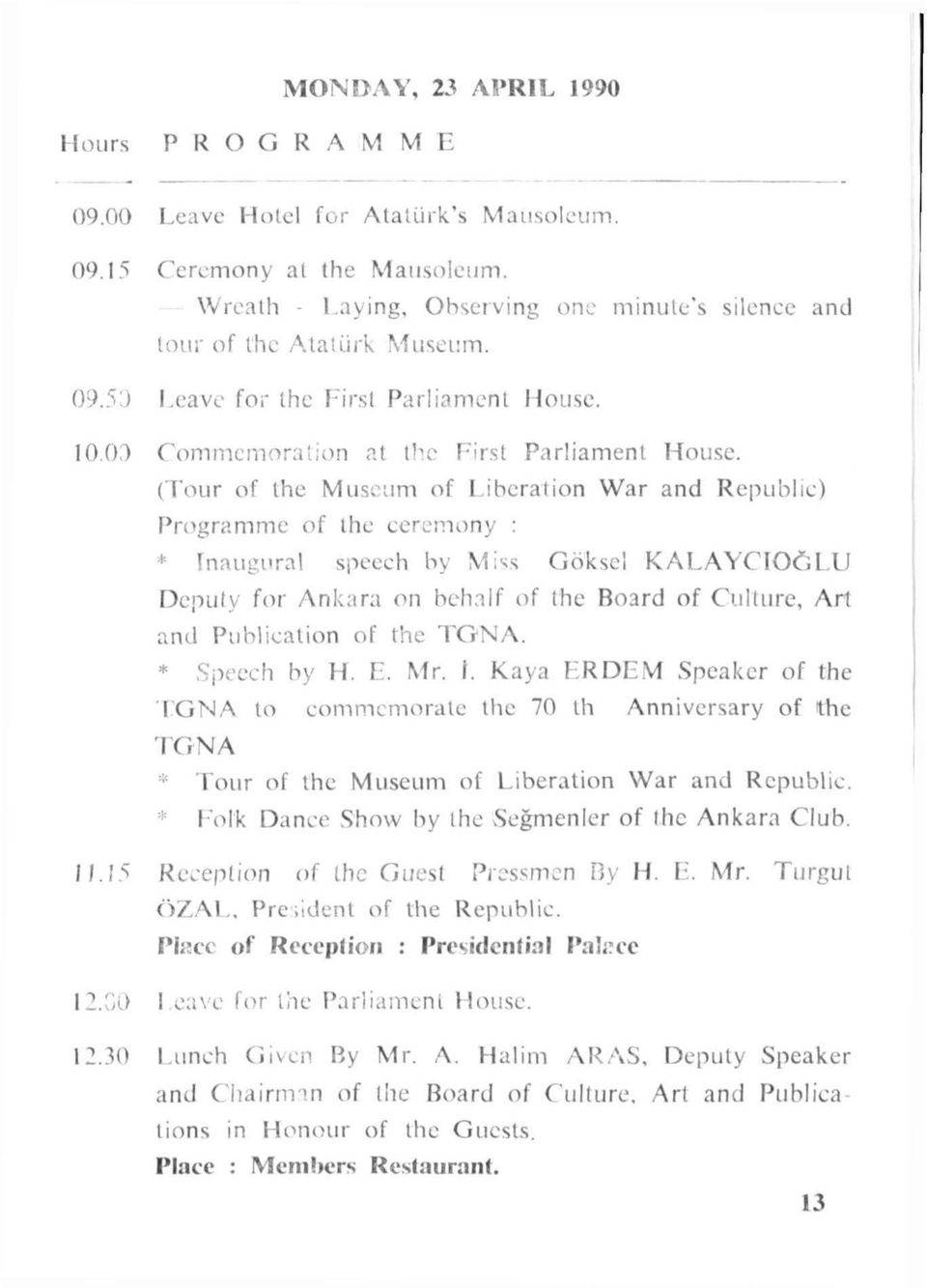 (Tour of the Mus um of Liberalian War a nd R epublıc) Programme of the ceremony : ~ rnaugtıral speech by, i ~~ Göksel KALA YCrüöLU Deputy for Ankara on hch :ıl f of the Board of Culture, Art anti