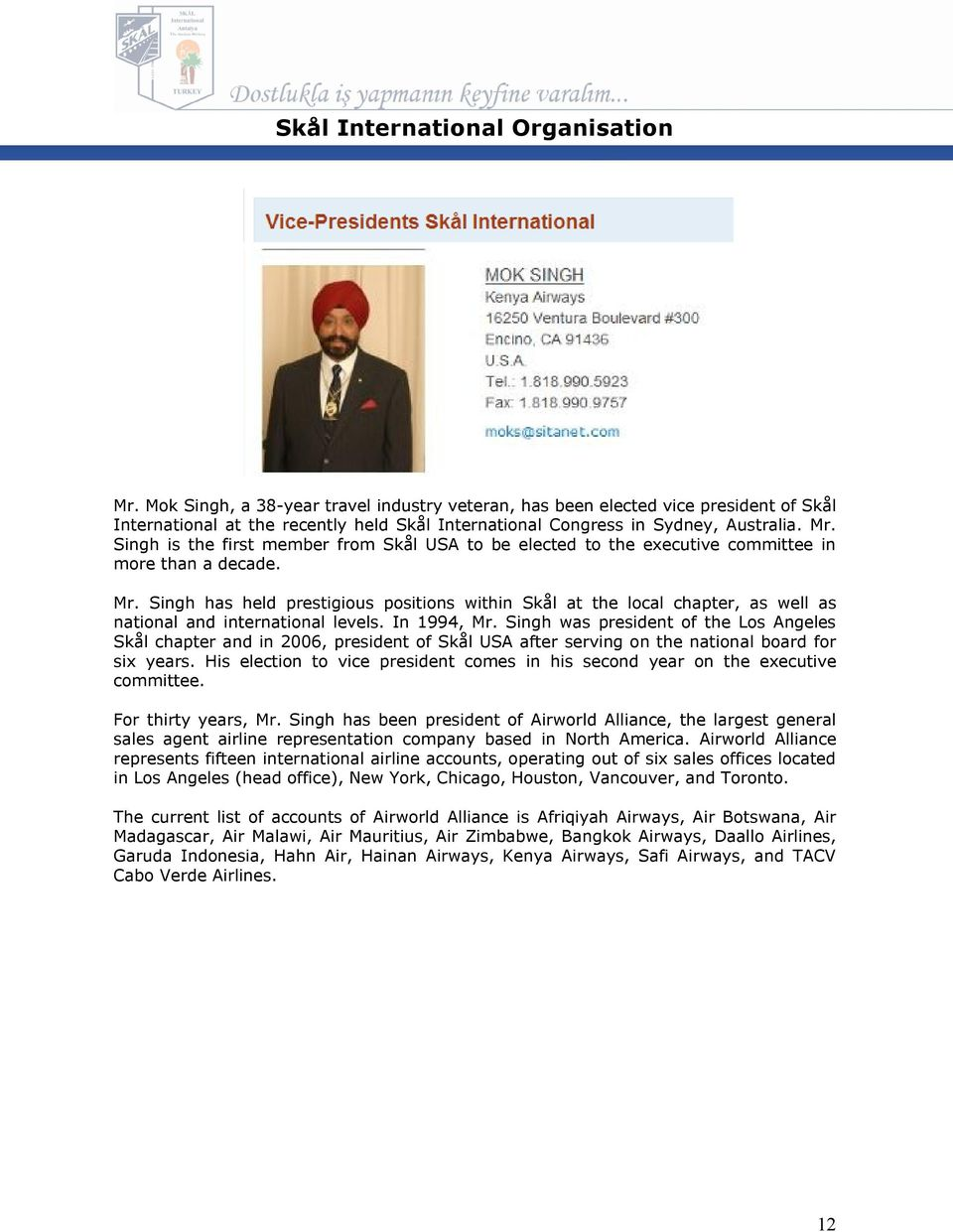 Singh is the first member from Skål USA to be elected to the executive committee in more than a decade. Mr.