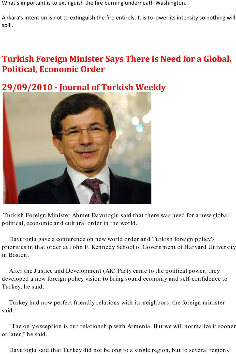 global political, economic and cultural order in the world. Davutoglu gave a conference on new world order and Turkish foreign policy's priorities in that order at John F.