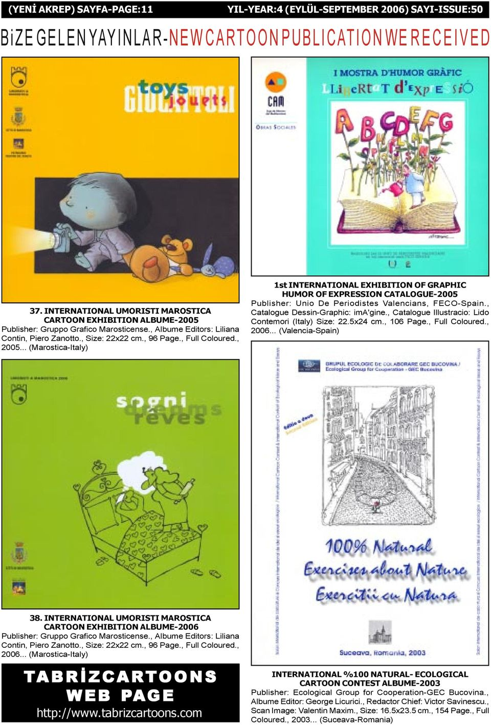 .. (Marostica-Italy) 1st INTERNATIONAL EXHIBITION OF GRAPHIC HUMOR OF EXPRESSION CATALOGUE-2005 Publisher: Unio De Periodistes Valencians, FECO-Spain., Catalogue Dessin-Graphic: ima'gine.