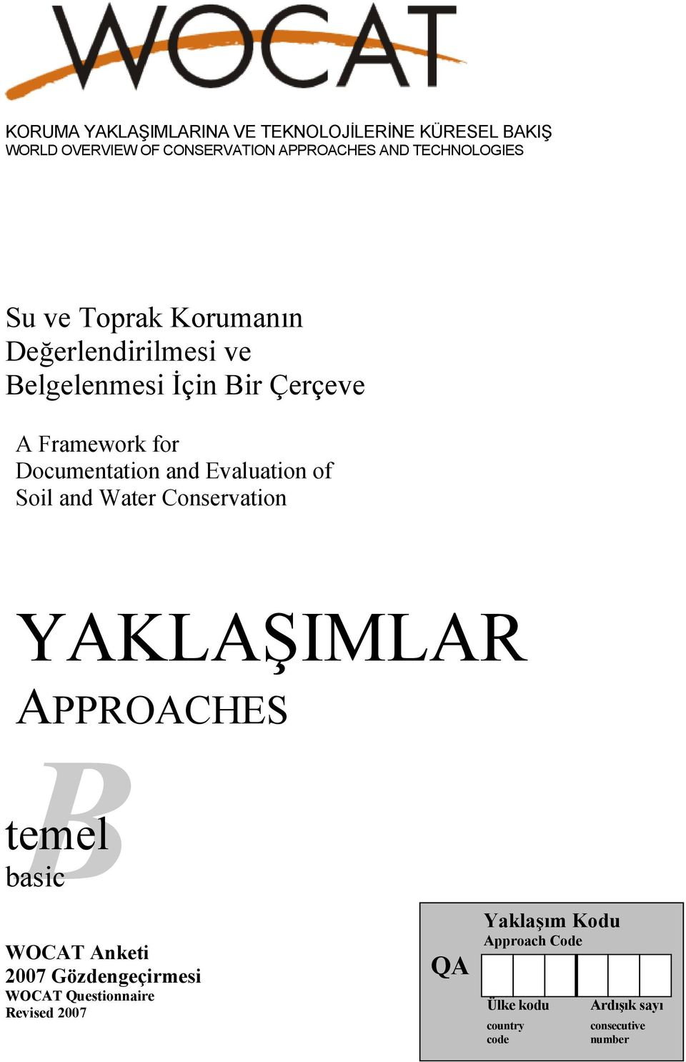 Evaluation of Soil and Water Conservation YAKLAŞIMLAR APPROACHES B temel basic WOCAT Anketi 2007 Gözdengeçirmesi