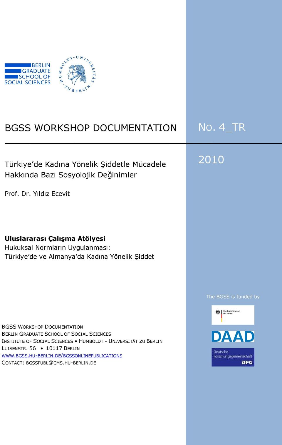 funded by BGSS WORKSHOP DOCUMENTATION BERLIN GRADUATE SCHOOL OF SOCIAL SCIENCES INSTITUTE OF SOCIAL SCIENCES HUMBOLDT - UNIVERSITÄT ZU