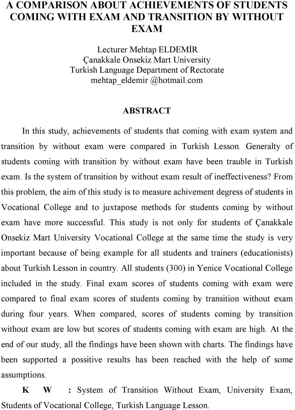 Generalty of students coming with transition by without exam have been trauble in Turkish exam. Is the system of transition by without exam result of ineffectiveness?