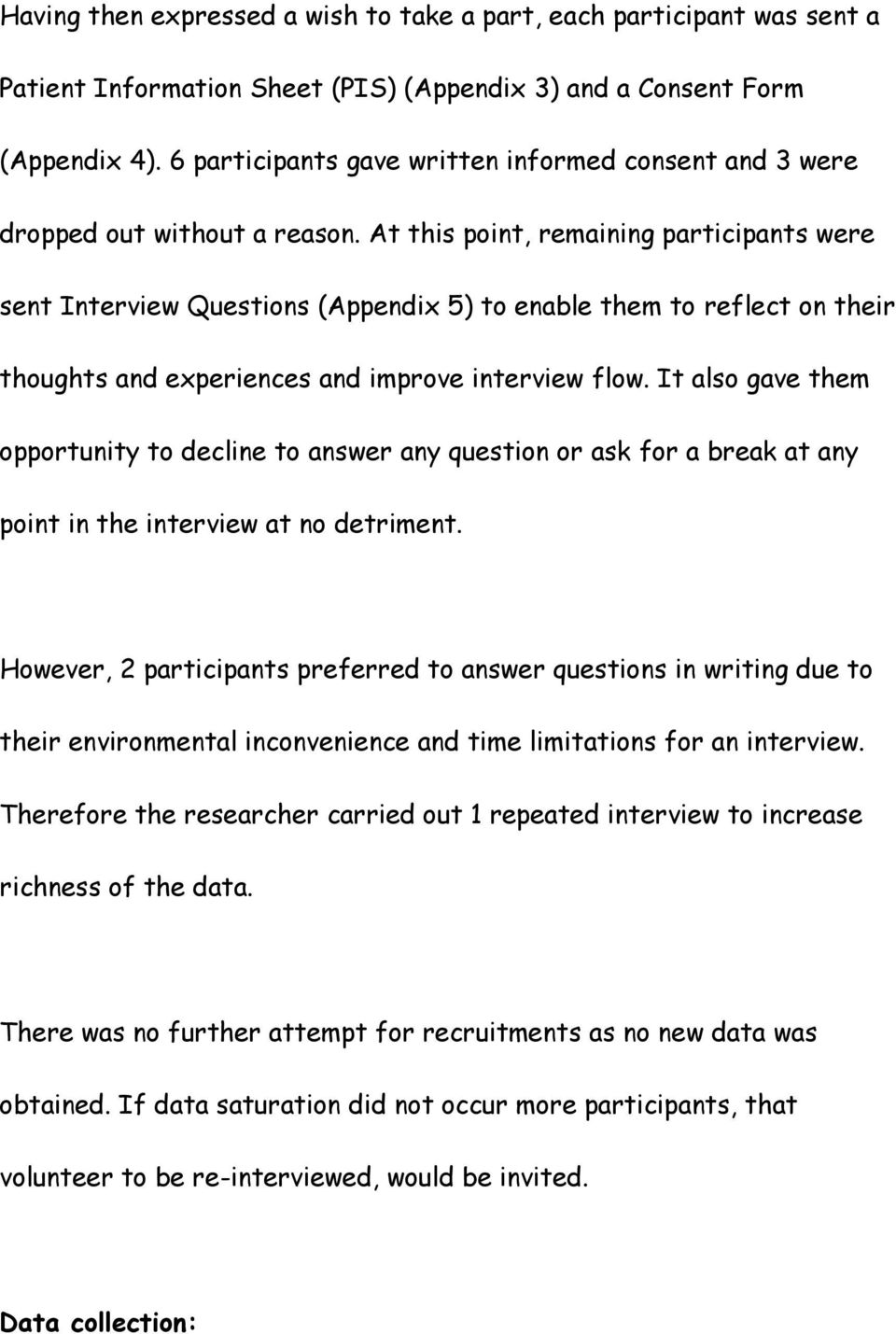 At this point, remaining participants were sent Interview Questions (Appendix 5) to enable them to reflect on their thoughts and experiences and improve interview flow.