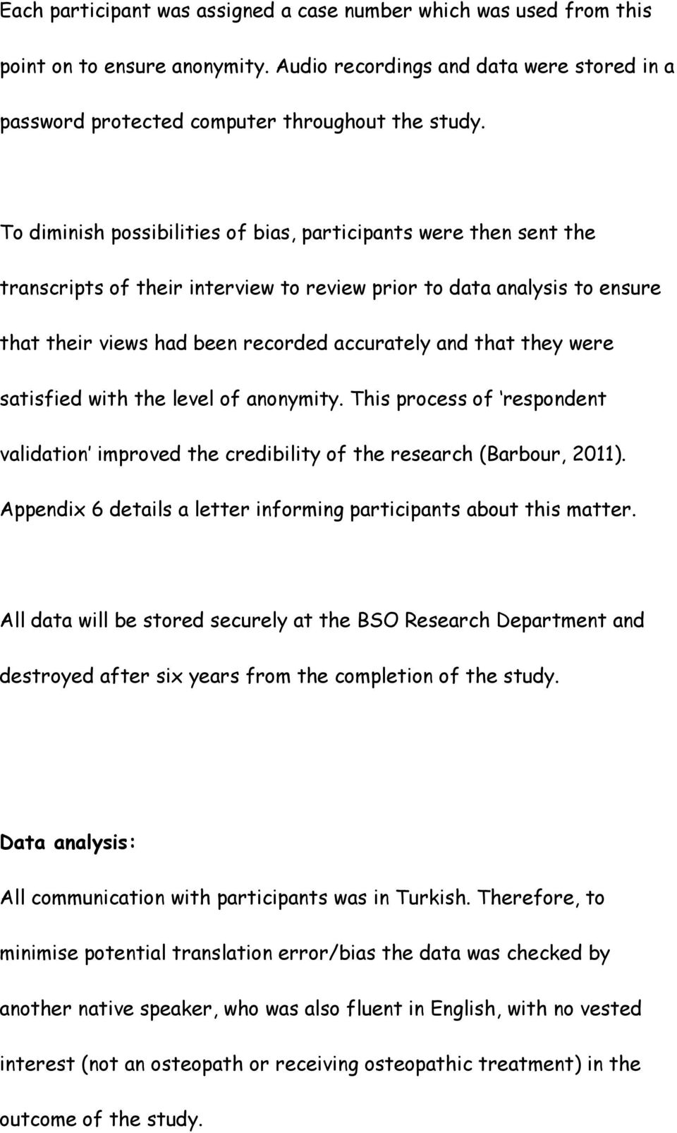 they were satisfied with the level of anonymity. This process of respondent validation improved the credibility of the research (Barbour, 2011).