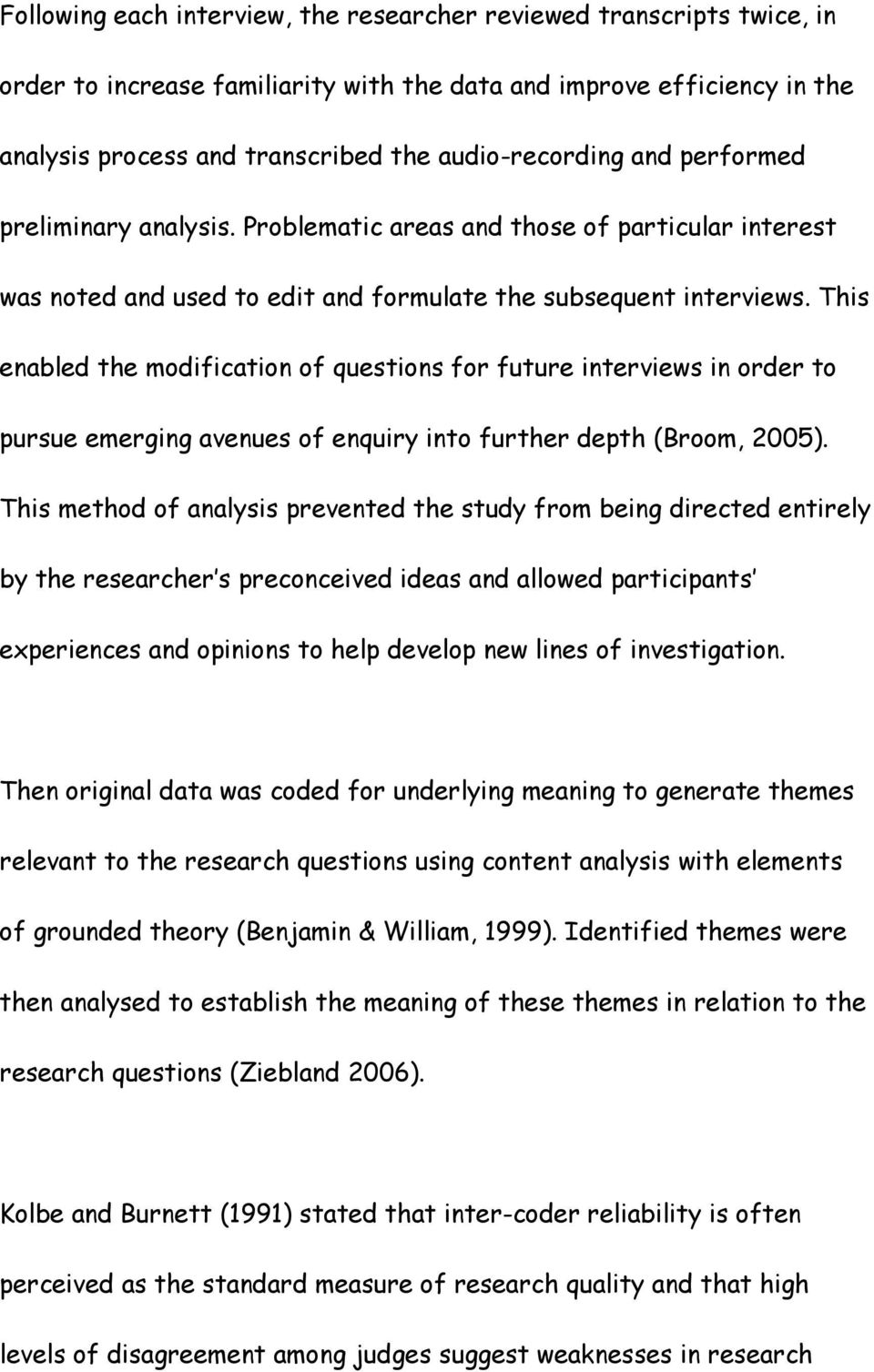 This enabled the modification of questions for future interviews in order to pursue emerging avenues of enquiry into further depth (Broom, 2005).