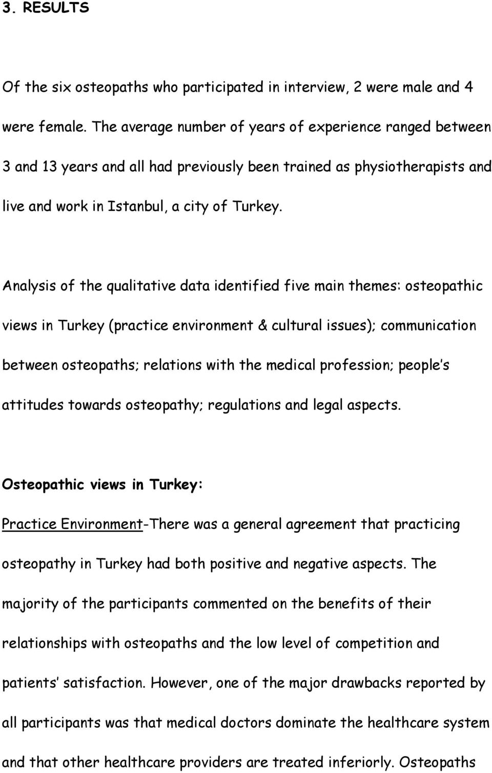 Analysis of the qualitative data identified five main themes: osteopathic views in Turkey (practice environment & cultural issues); communication between osteopaths; relations with the medical