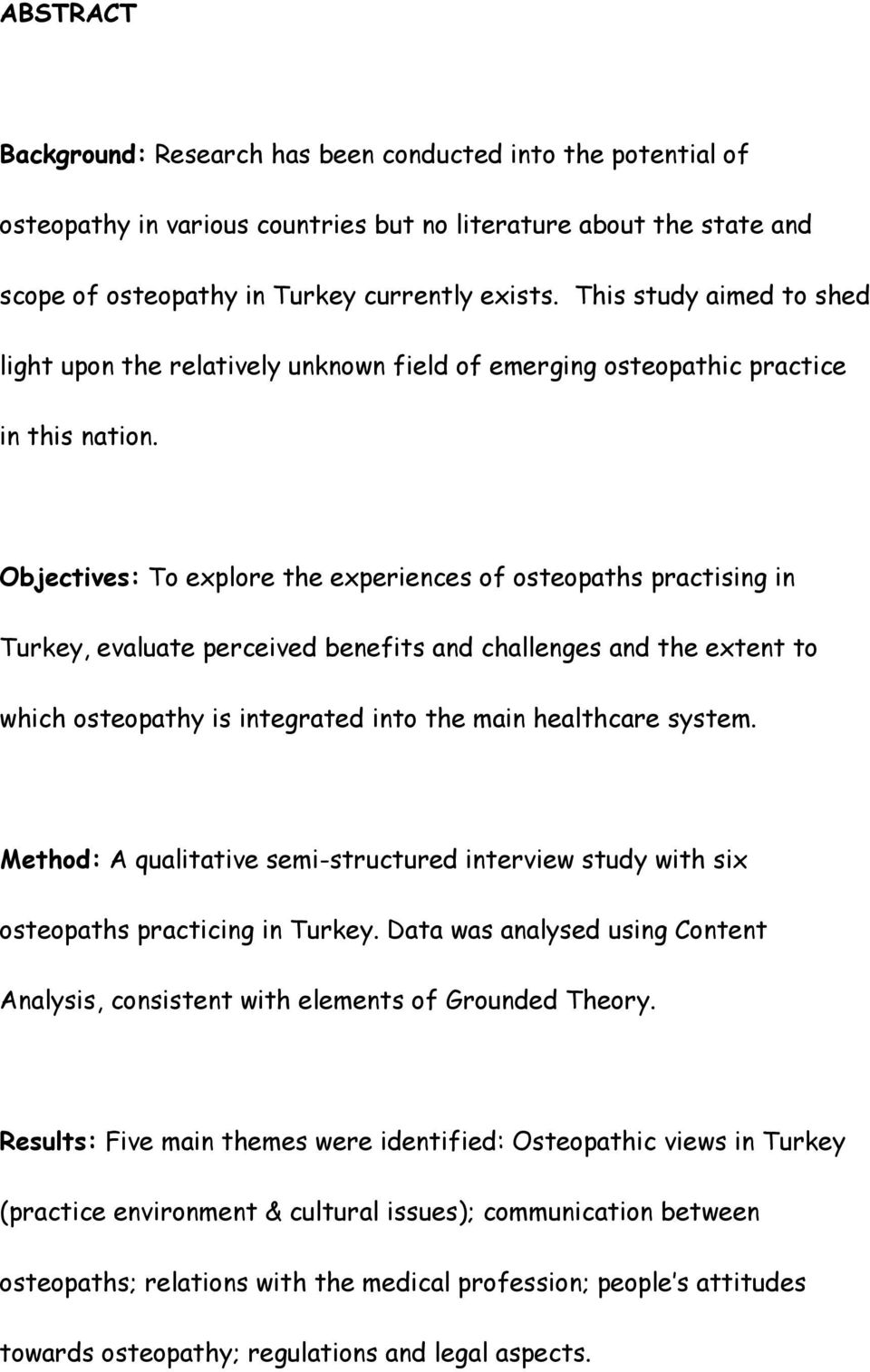 Objectives: To explore the experiences of osteopaths practising in Turkey, evaluate perceived benefits and challenges and the extent to which osteopathy is integrated into the main healthcare system.
