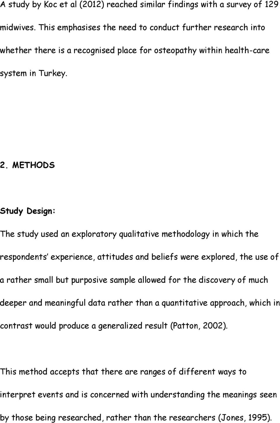 METHODS Study Design: The study used an exploratory qualitative methodology in which the respondents experience, attitudes and beliefs were explored, the use of a rather small but purposive sample