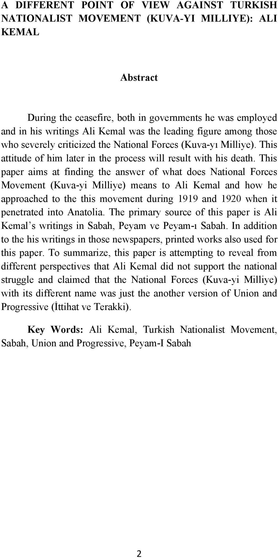 This paper aims at finding the answer of what does National Forces Movement (Kuva-yi Milliye) means to Ali Kemal and how he approached to the this movement during 1919 and 1920 when it penetrated