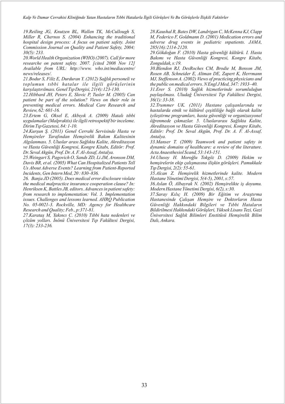 Call for more researche on patent safety. 2007. [cited 2008 Nov 12] Available from URL: http://www. who.int/mediacentre/ news/releases/. 21.Bodur S, Filiz E, Durduran Y.