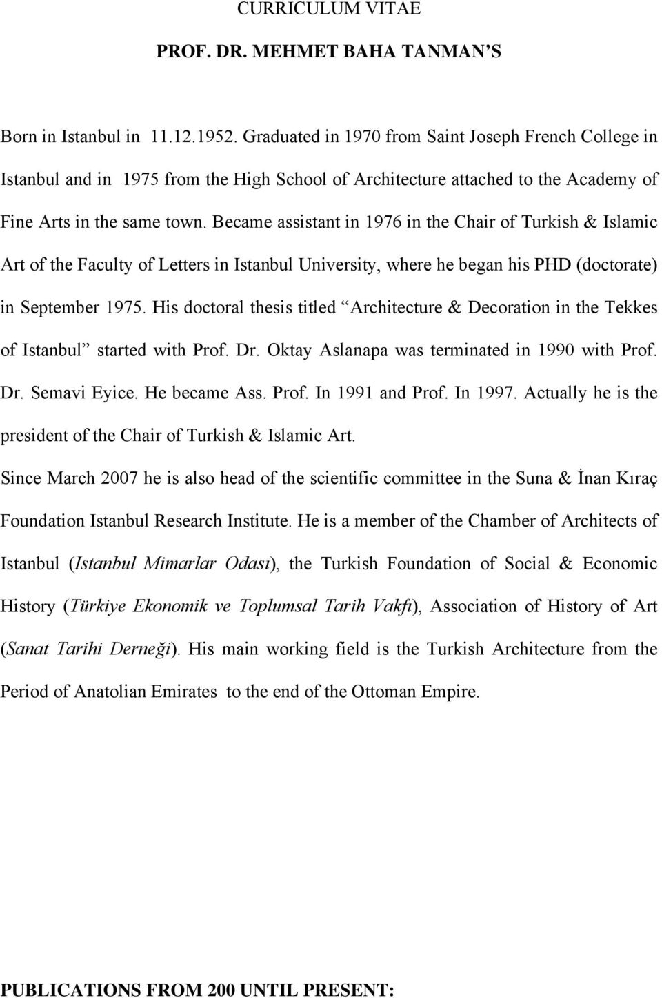 Became assistant in 1976 in the Chair of Turkish & Islamic Art of the Faculty of Letters in Istanbul University, where he began his PHD (doctorate) in September 1975.