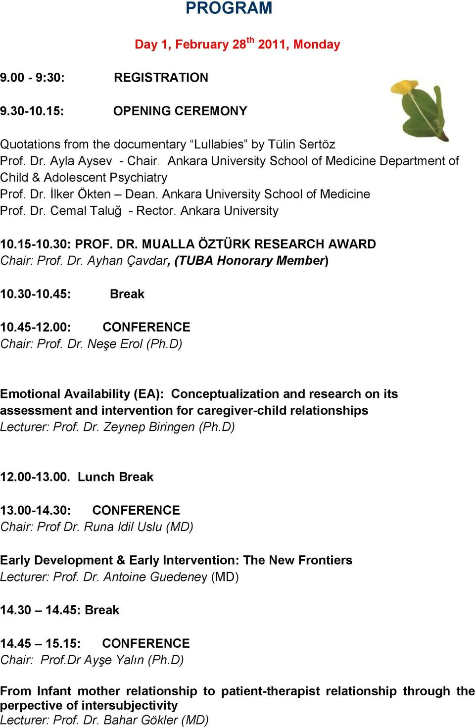 MUALLA ÖZTÜRK RESEARCH AWARD Chair: Prof. Dr. Ayhan Çavdar, (TUBA Honorary Member) 10.30-10.45: Break 10.45-12.00: CONFERENCE Chair: Prof. Dr. Neşe Erol (Ph.