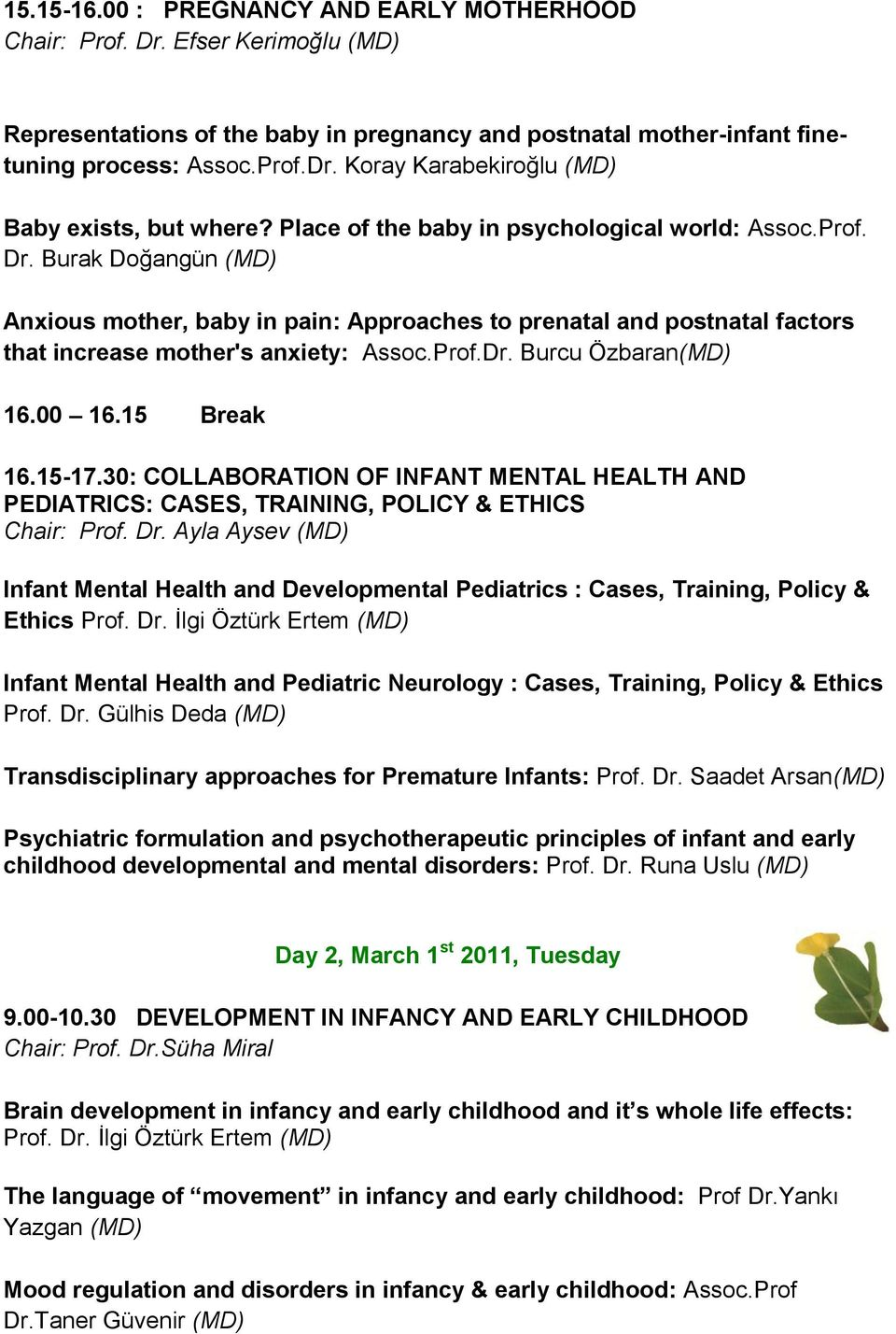 00 16.15 Break 16.15-17.30: COLLABORATION OF INFANT MENTAL HEALTH AND PEDIATRICS: CASES, TRAINING, POLICY & ETHICS Chair: Prof. Dr.