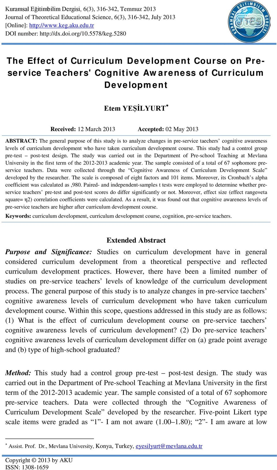 5280 The Effect of Curriculum Development Course on Preservice Teachers' Cognitive Awareness of Curriculum Development Etem YEŞİLYURT Received: 12 March 2013 Accepted: 02 May 2013 ABSTRACT: The