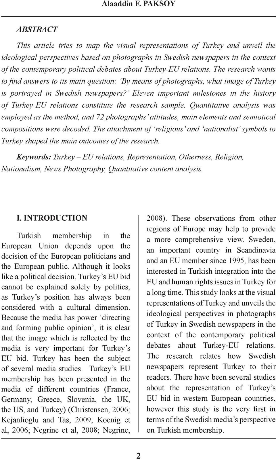 political debates about Turkey-EU relations. The research wants to find answers to its main question: By means of photographs, what image of Turkey is portrayed in Swedish newspapers?