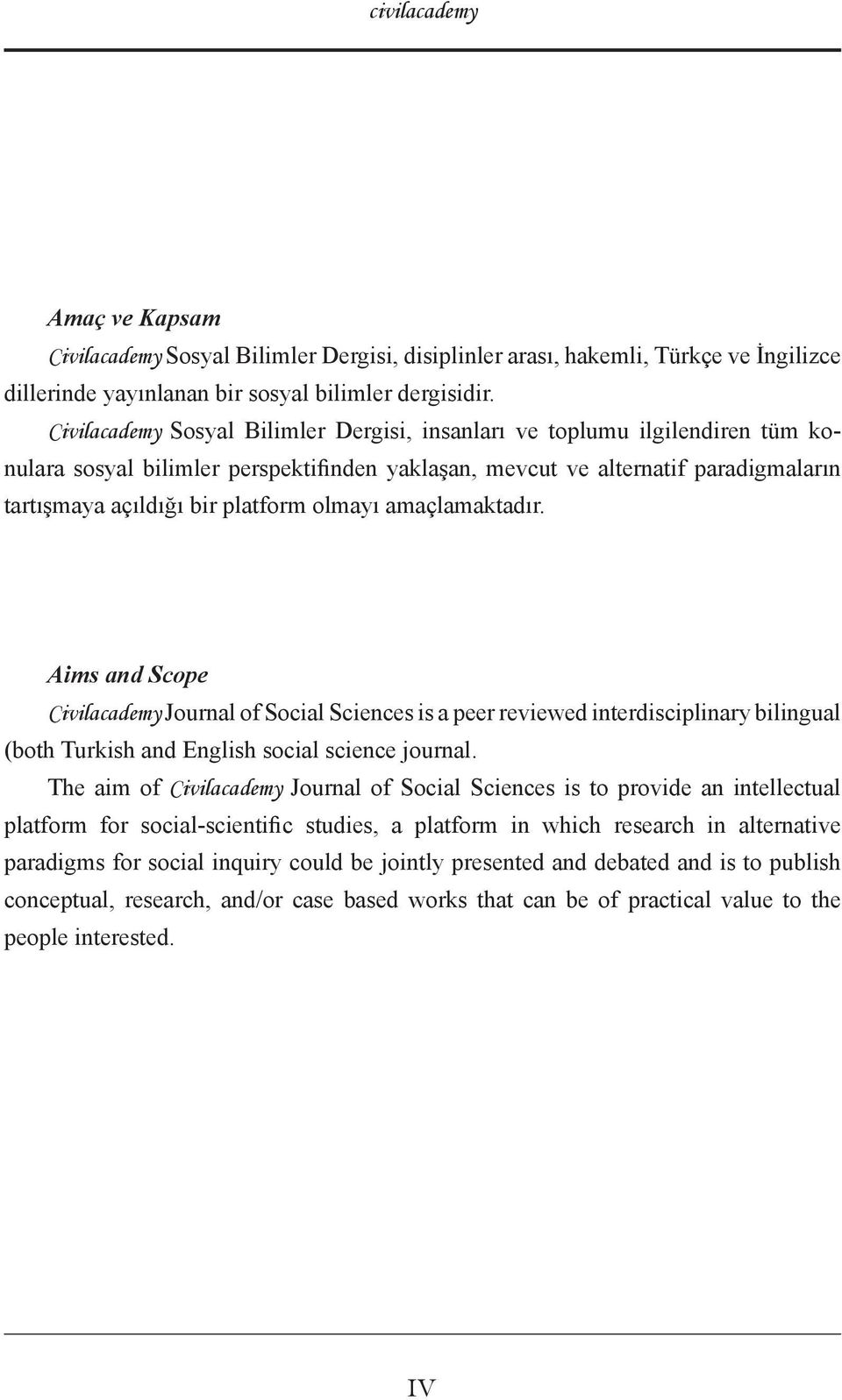 olmayı amaçlamaktadır. Aims and Scope Civilacademy Journal of Social Sciences is a peer reviewed interdisciplinary bilingual (both Turkish and English social science journal.