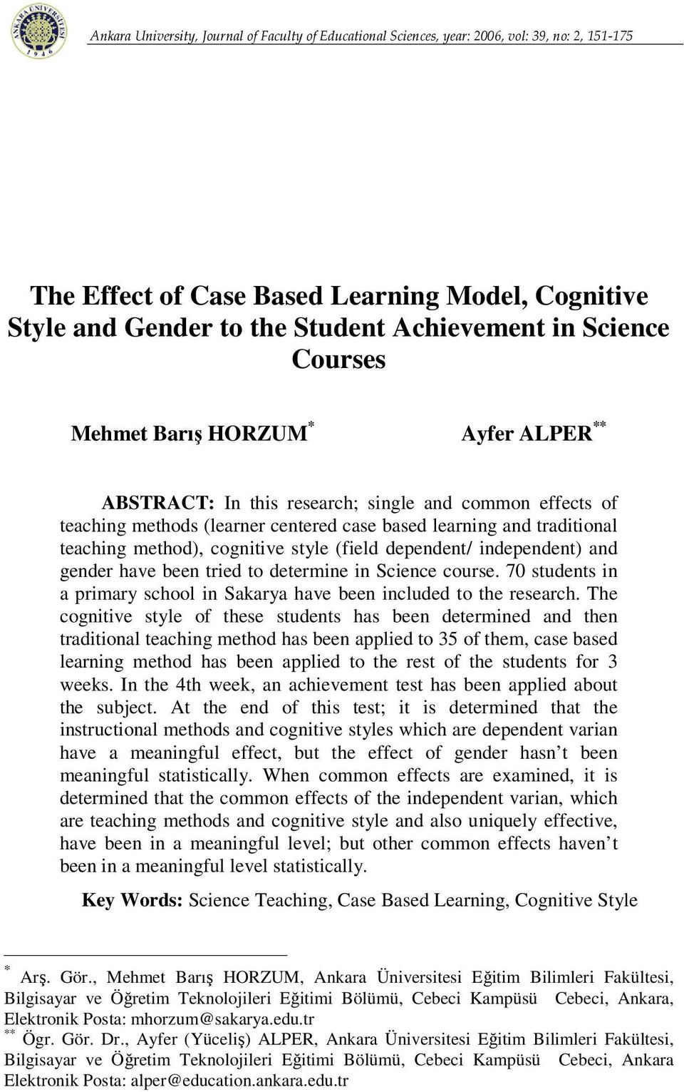 cognitive style (field dependent/ independent) and gender have been tried to determine in Science course. 70 students in a primary school in Sakarya have been included to the research.