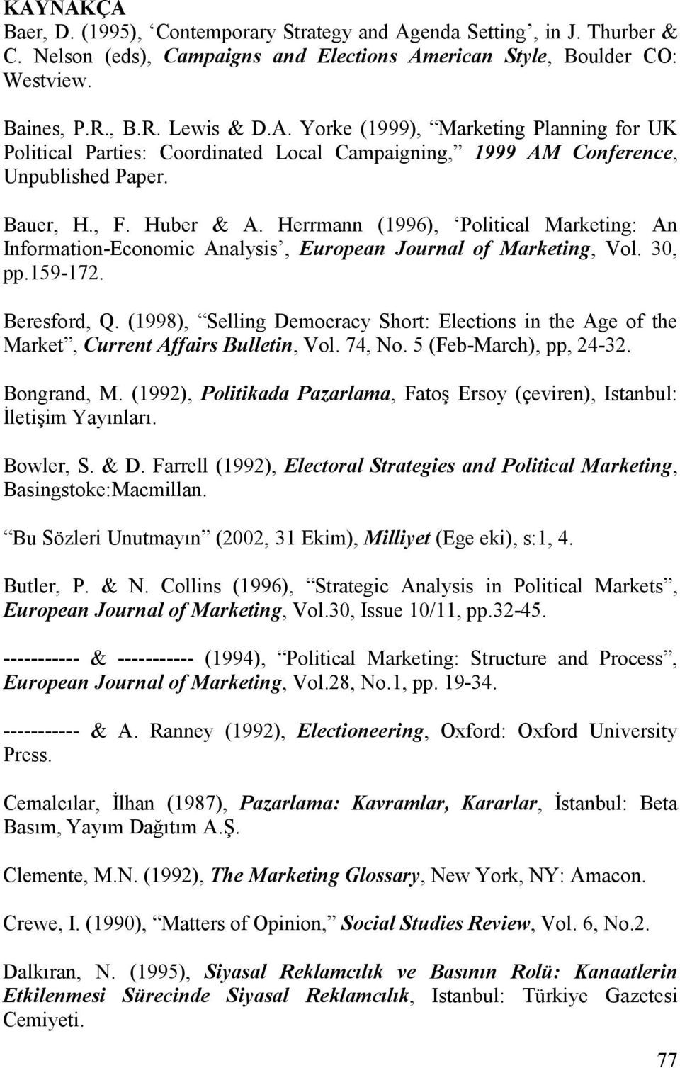 (1998), Selling Democracy Short: Elections in the Age of the Market, Current Affairs Bulletin, Vol. 74, No. 5 (Feb-March), pp, 24-32. Bongrand, M.