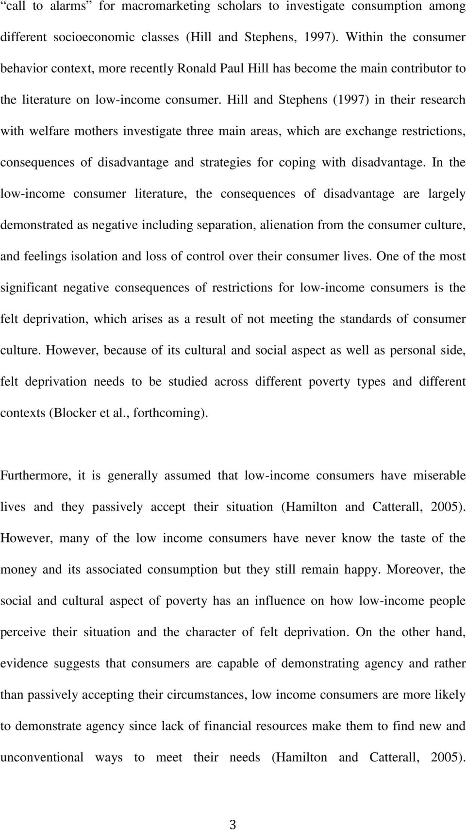 Hill and Stephens (1997) in their research with welfare mothers investigate three main areas, which are exchange restrictions, consequences of disadvantage and strategies for coping with disadvantage.
