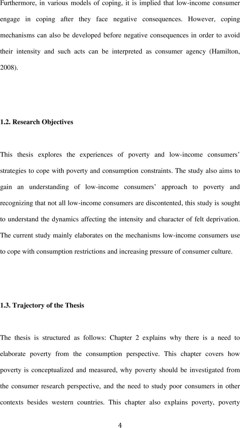 08). 1.2. Research Objectives This thesis explores the experiences of poverty and low-income consumers strategies to cope with poverty and consumption constraints.