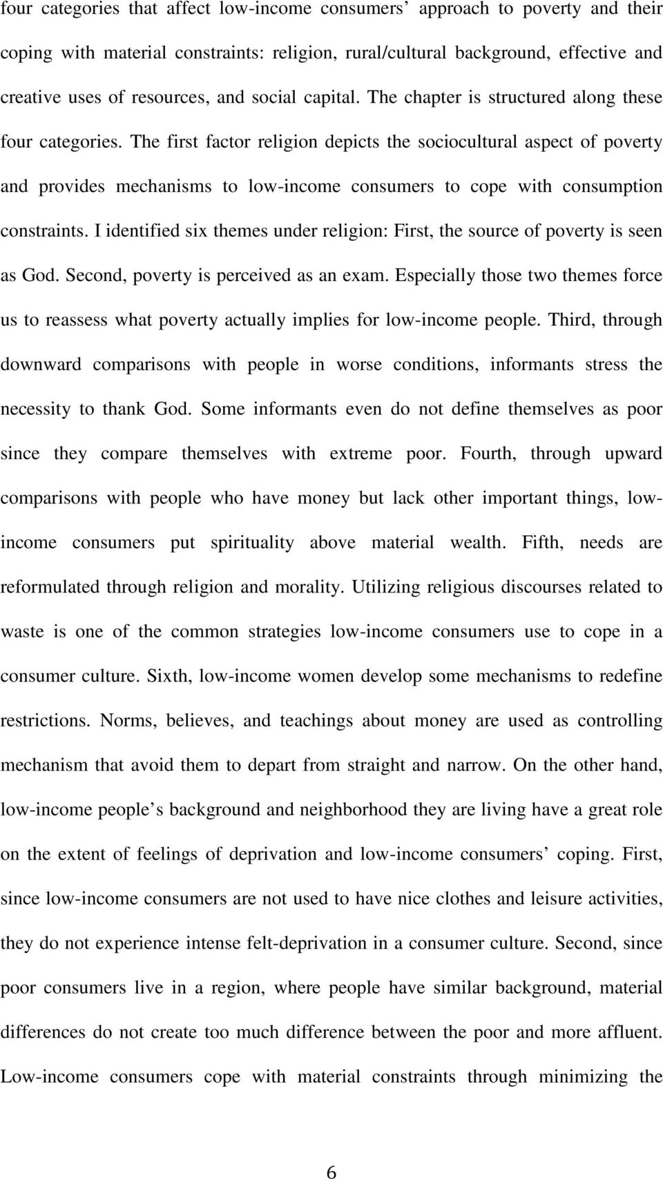 The first factor religion depicts the sociocultural aspect of poverty and provides mechanisms to low-income consumers to cope with consumption constraints.