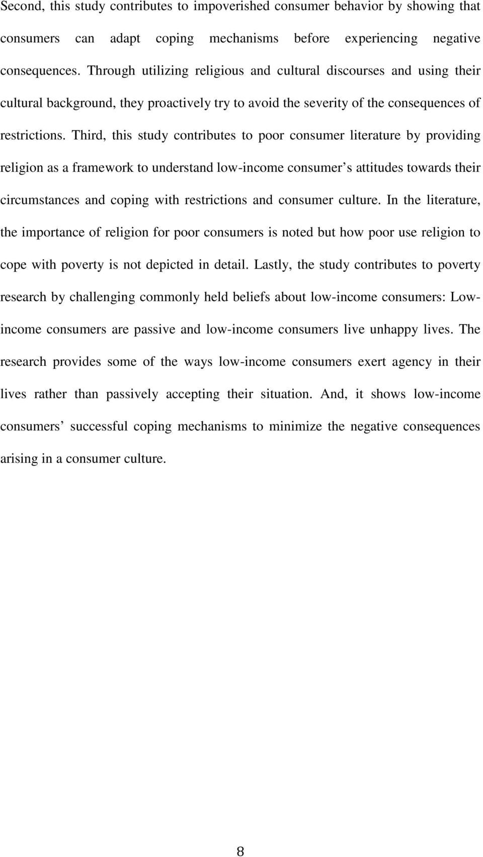 Third, this study contributes to poor consumer literature by providing religion as a framework to understand low-income consumer s attitudes towards their circumstances and coping with restrictions
