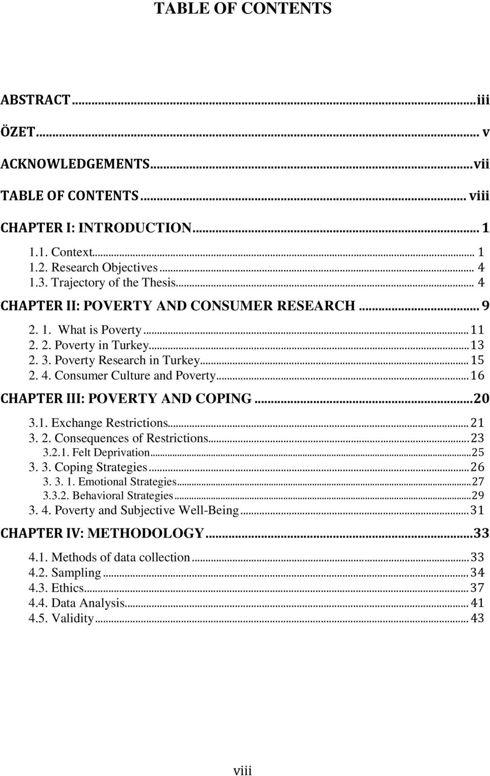 .. 16 CHAPTER III: POVERTY AND COPING... 20 3.1. Exchange Restrictions... 21 3. 2. Consequences of Restrictions... 23 3.2.1. Felt Deprivation... 25 3. 3. Coping Strategies... 26 3. 3. 1. Emotional Strategies.