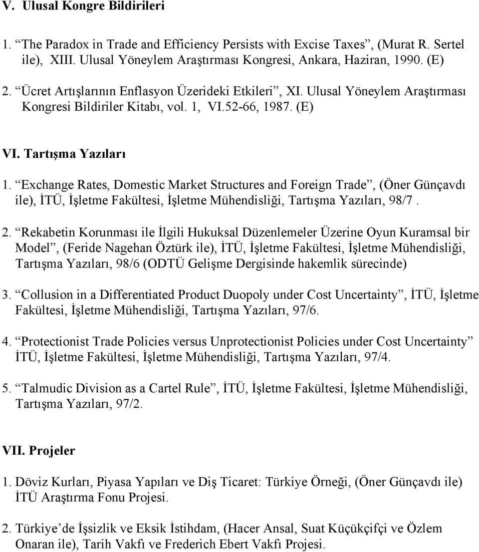 Exchange Rates, Domestic Market Structures and Foreign Trade, (Öner Günçavdı ile), İTÜ, İşletme Fakültesi, İşletme Mühendisliği, Tartışma Yazıları, 98/7. 2.
